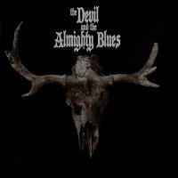 The Devil And The Almighty Blues-The Devil And The Almighty Blues