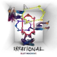 Slut Machine — Irrational (2017)