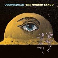 Cosmosquad-The Morbid Tango