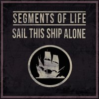 Segments Of Life-Sail This Ship Alone