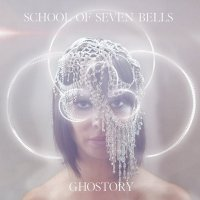 School Of Seven Bells — Ghostory (2012)