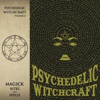 Psychedelic Witchcraft-Magick Rites And Spells