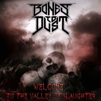 Bones To Dust-Welcome To The Valley Of Slaughter
