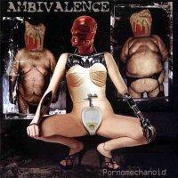 Ambivalence - Pornomechanoid