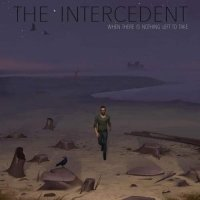The Intercedent - When There Is Nothing Left to Take