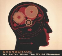 Grandchaos-We Suffer When The World Changes