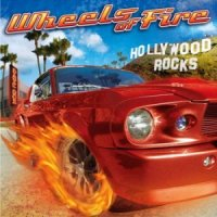 Wheels Of Fire-Hollywood Rocks