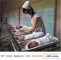 Th' Faith Healers-Peel Sessions