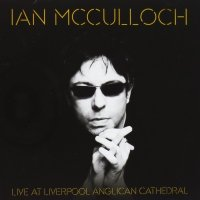 Ian McCulloch — Live At Liverpool Anglican Cathedral (2012)