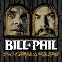 Bill & Phil-Songs Of Darkness And Despair