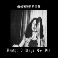 Morkedod — Death: 3 Ways To Die (2015)
