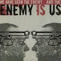 Enemy Is Us-We Have Seen The Enemy... And The Enemy Is Us