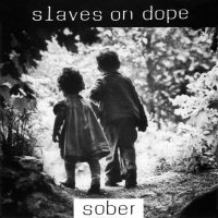 Slaves On Dope-Sober