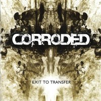 Corroded — Exit To Transfer (2011)