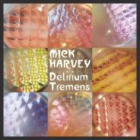 Mick Harvey — Delirium Tremens (2016)