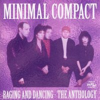 Minimal Compact-Raging and Dancing: The Anthology (Compilation)