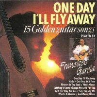 Francisco Garcia-One Day I\\\'ll Fly Away