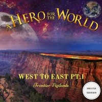 A Hero For The World-West to East, Pt. I: Frontier Vigilante (Deluxe Edition)