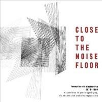VA-Close To The Noise Floor : Formative UK Electronica 1975-1984