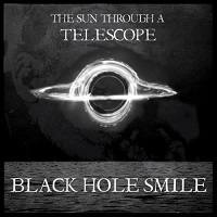 The Sun Through A Telescope — Black Hole Smile (2017)