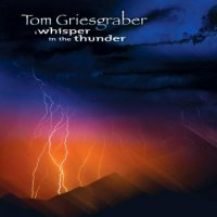Tom Griesgraber-A Whisper In The Thunder
