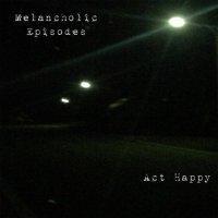 Act Happy — Melancholic Episodes (2017)