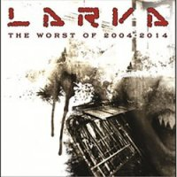 Larva-The Worst Of 2004-2014
