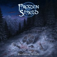 Frozen Shield — Deafening Woods (2014)