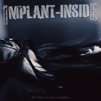 Implant Inside-It's Time To Say Goodbye