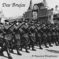 Dos Brujos — A Thousand Blasphemers (2017)