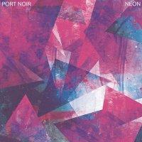 Port Noir — Neon (2015)