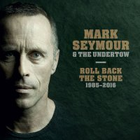 Mark Seymour and The Undertow-Roll Back The Stone 1985-2016