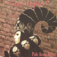 Pale Acute Moon - Newtopia [1999 Re-Issued]