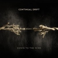 Continual Drift — Down to the Wire (2017)