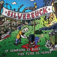 Silversuck-If Ignorance Is Bliss, This Place Is Heaven