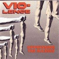 Vio-Lence-Oppressing the Masses