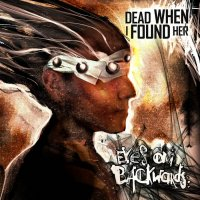 Dead When I Found Her-Eyes On Backwards