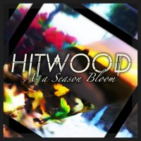 Hitwood-As A Season Bloom