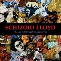 Schizoid Lloyd-The Last Note In God\'s Magnum Opus