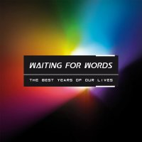Waiting For Words-The Best Years Of Our Lives