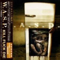 W.A.S.P.-Kill Fuck Die (Japan Ed.)