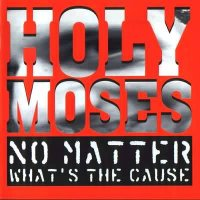 Holy Moses-No Matter What\\\'s The Cause