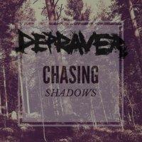 Depraver-Chasing Shadows