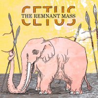 Cetus — The Remnant Mass (2015)