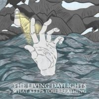 The Living Daylights-What Keeps You Breathing