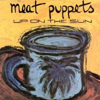 Meat Puppets-Up On The Sun