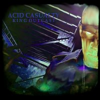 Acid Casualty — King Outcast (2016)