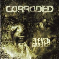 Corroded — Eleven Shades Of Black (2009)