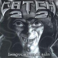 Catch 22-Through Eyes of Pain