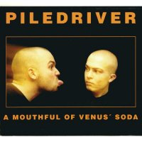 Piledriver-A Mouthful of Venus\' Soda